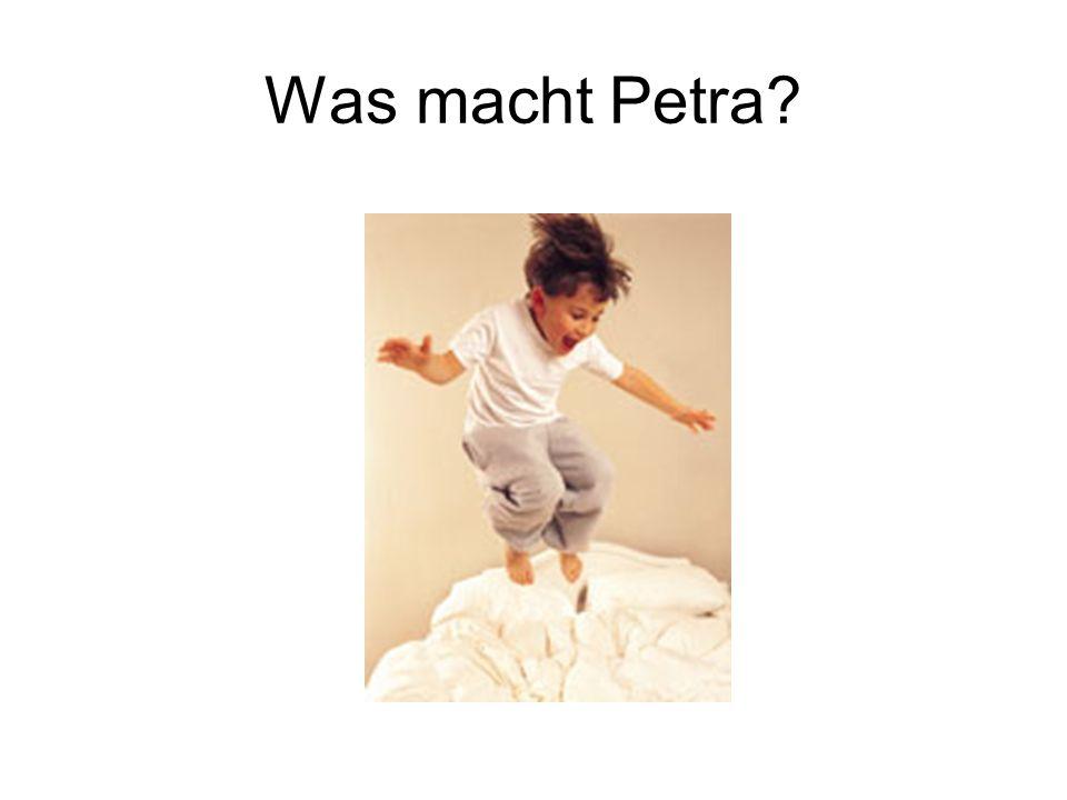 Was macht Petra?