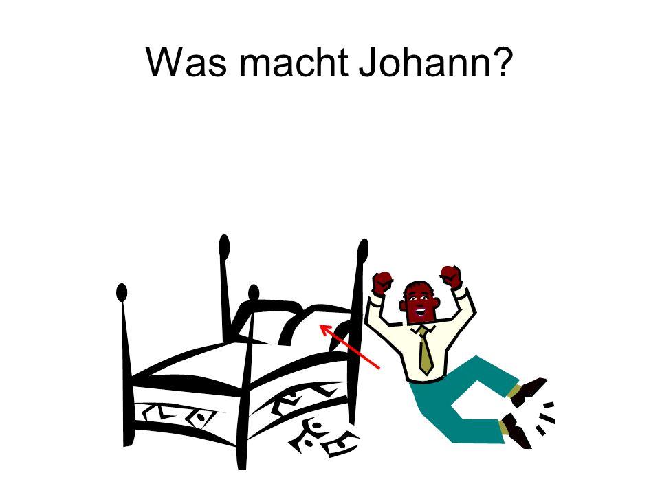 Was macht Johann?