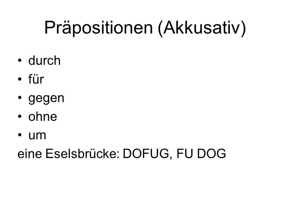 Präpositionen (Akkusativ) durch für gegen ohne um eine Eselsbrücke: DOFUG, FU DOG