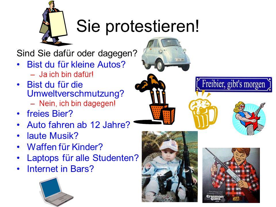 Sie protestieren! Sind Sie dafür oder dagegen? Bist du für kleine Autos? –Ja ich bin dafür! Bist du für die Umweltverschmutzung? –Nein, ich bin dagege