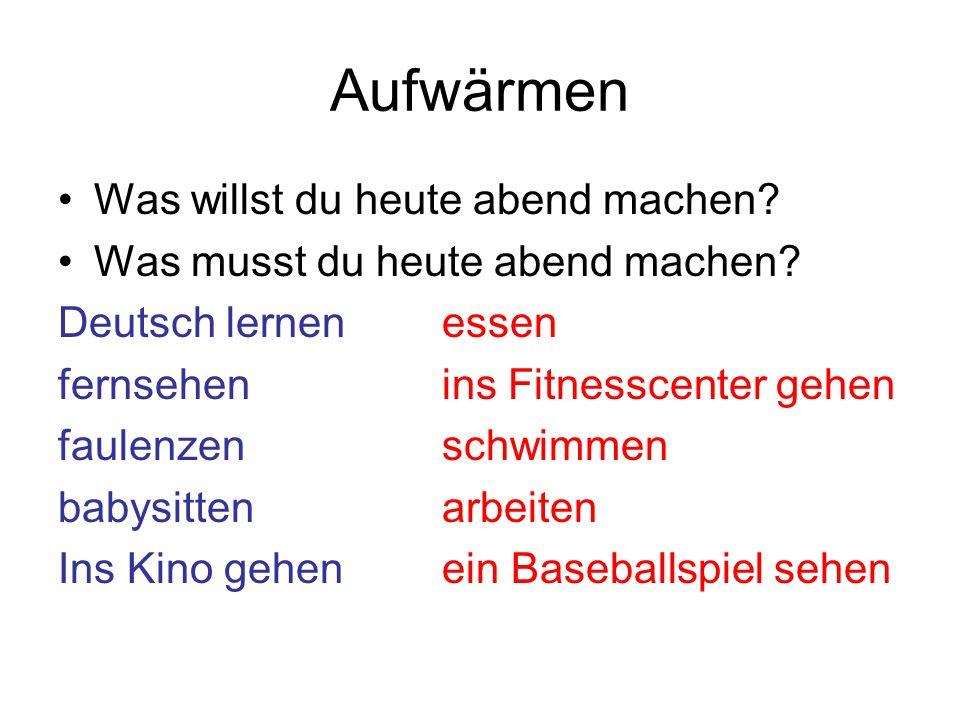 Aufwärmen Was willst du heute abend machen? Was musst du heute abend machen? Deutsch lernenessen fernsehenins Fitnesscenter gehen faulenzenschwimmen b