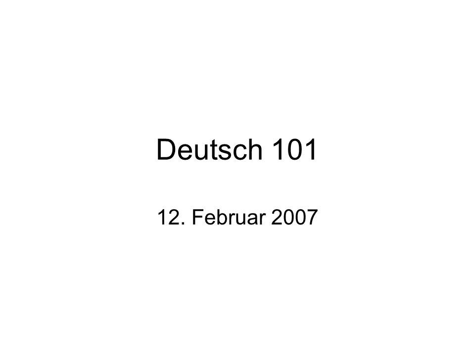 Deutsch 101 12. Februar 2007