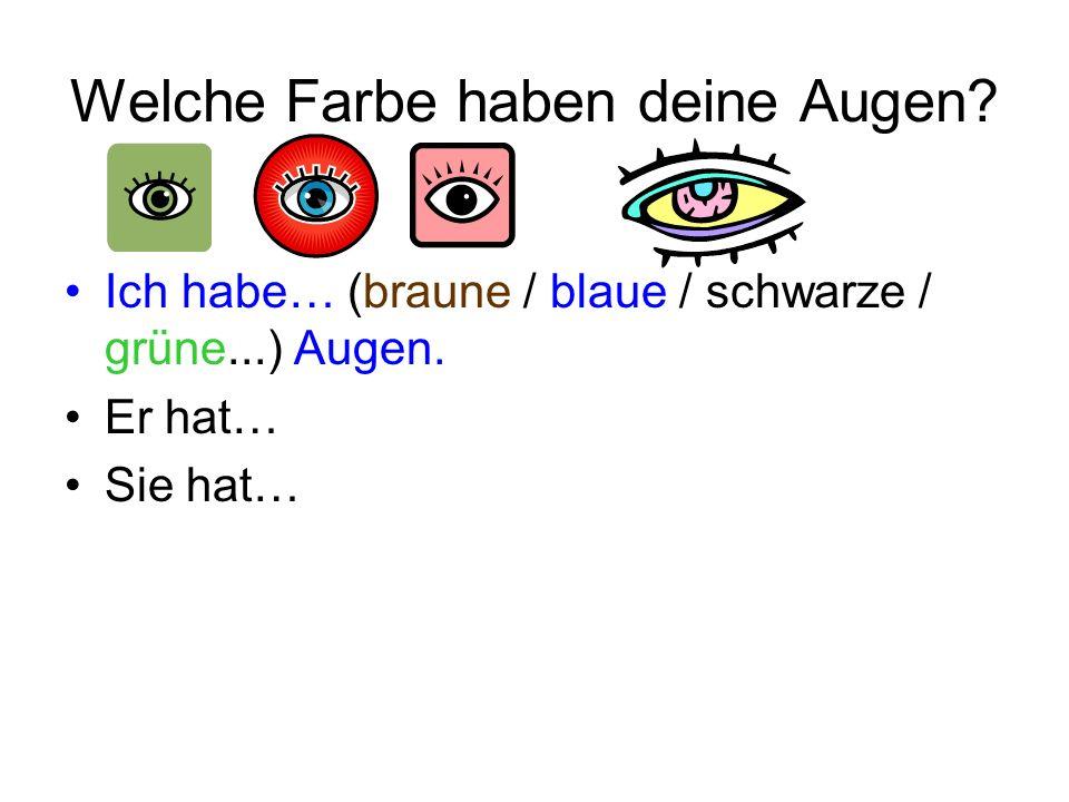 Welche Farbe haben deine Augen? Ich habe… (braune / blaue / schwarze / grüne...) Augen. Er hat… Sie hat…