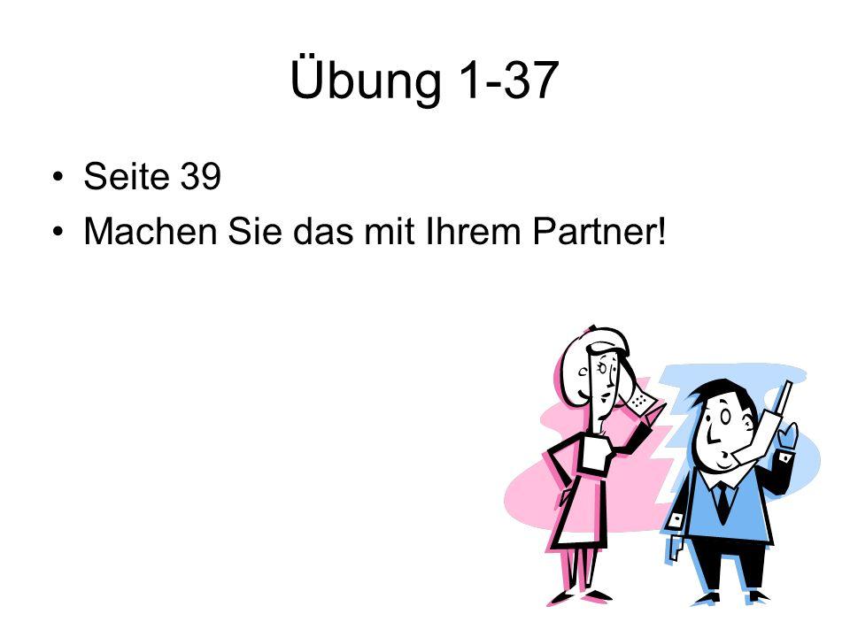 Übung 1-37 Seite 39 Machen Sie das mit Ihrem Partner!