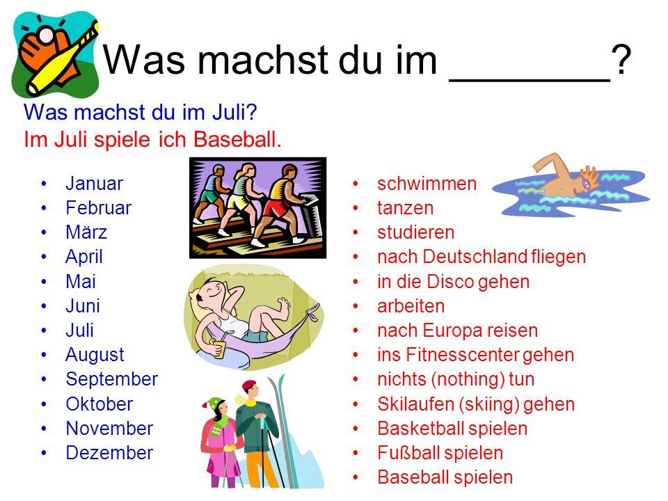 Was machst du im _______? Januar Februar März April Mai Juni Juli August September Oktober November Dezember schwimmen tanzen studieren nach Deutschla