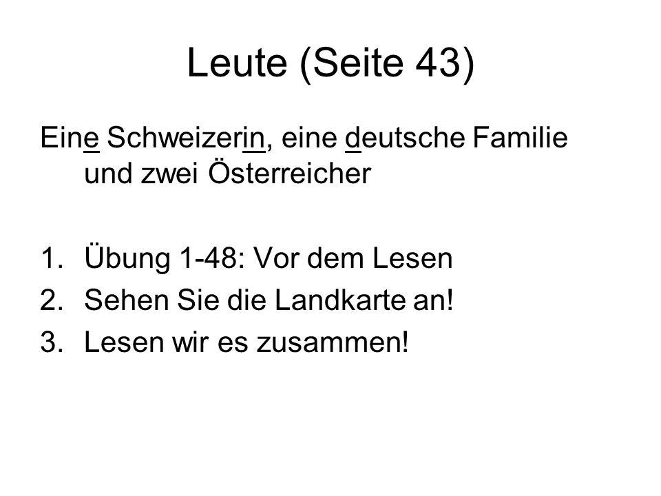 Leute (Seite 43) Eine Schweizerin, eine deutsche Familie und zwei Österreicher 1.Übung 1-48: Vor dem Lesen 2.Sehen Sie die Landkarte an! 3.Lesen wir e
