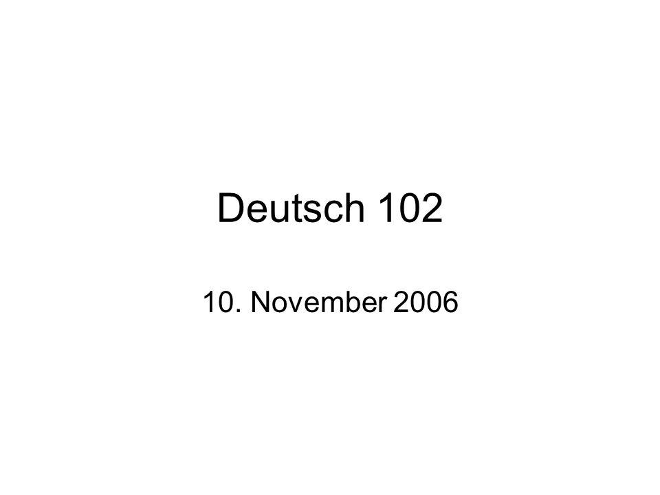 Deutsch 102 10. November 2006