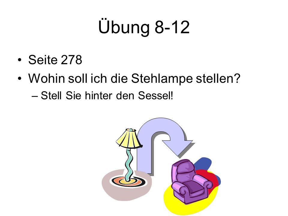 Übung 8-12 Seite 278 Wohin soll ich die Stehlampe stellen? –Stell Sie hinter den Sessel!