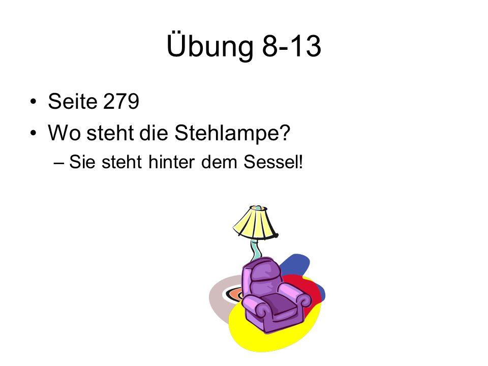Übung 8-13 Seite 279 Wo steht die Stehlampe? –Sie steht hinter dem Sessel!