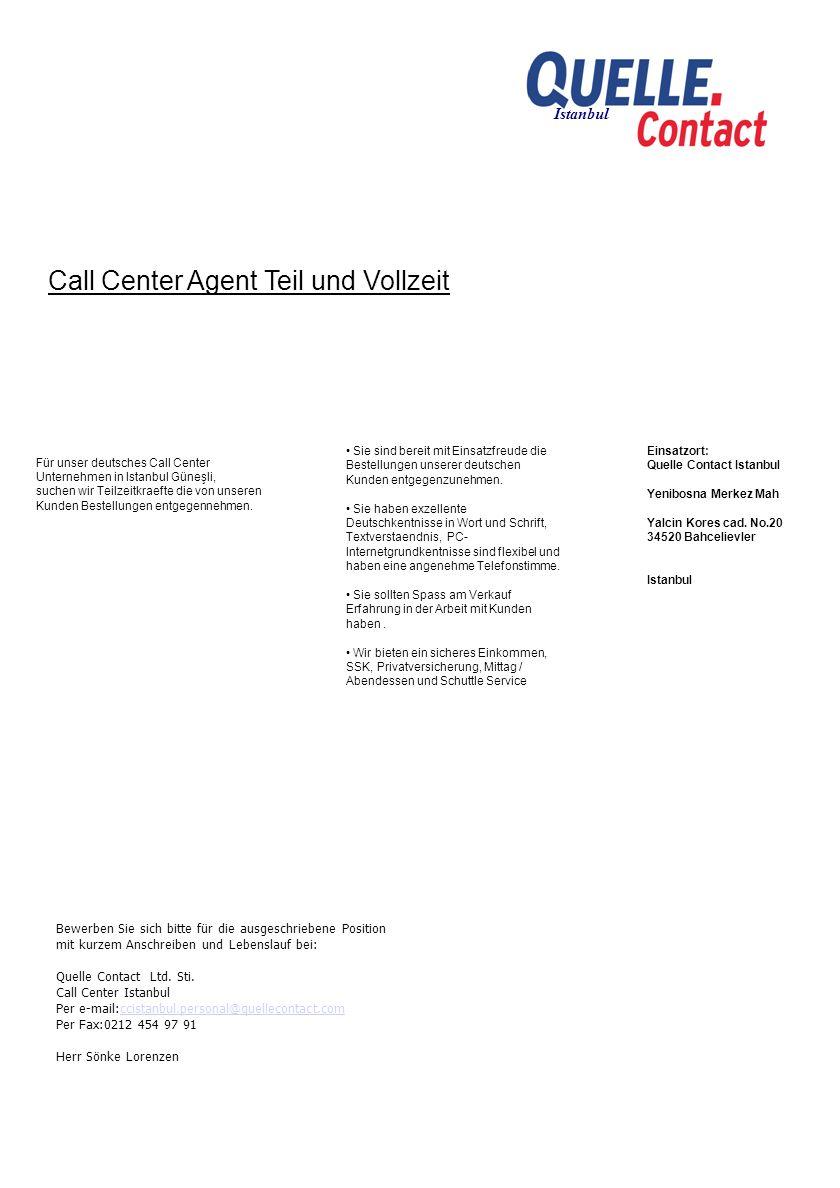 Call Center Agent Teil und Vollzeit Einsatzort: Quelle Contact Istanbul Yenibosna Merkez Mah Yalcin Kores cad. No.20 34520 Bahcelievler Istanbul Kennz