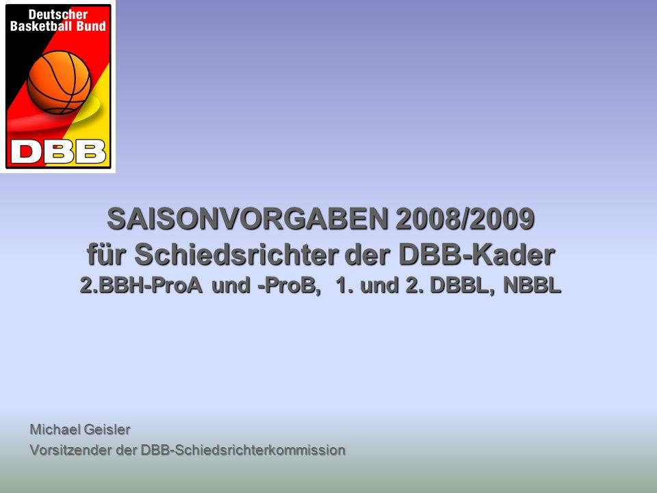 Michael Geisler Vorsitzender der DBB-Schiedsrichterkommission SAISONVORGABEN 2008/2009 für Schiedsrichter der DBB-Kader 2.BBH-ProA und -ProB, 1. und 2