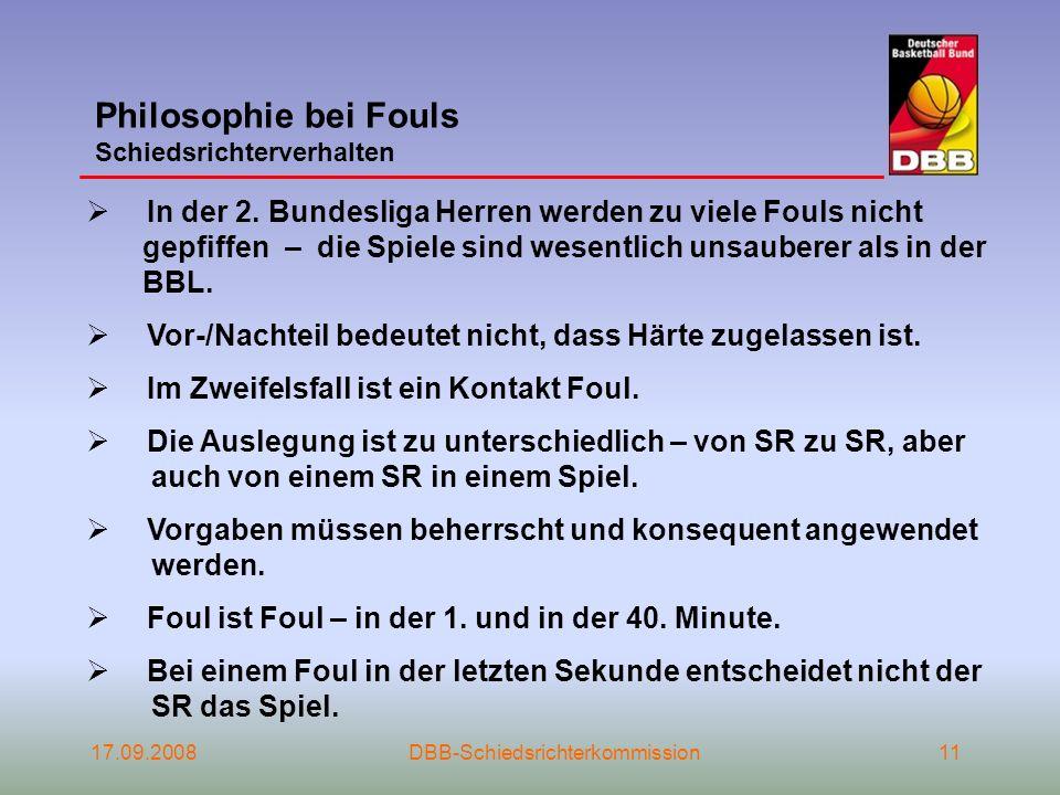 17.09.2008DBB-Schiedsrichterkommission11 Philosophie bei Fouls Schiedsrichterverhalten In der 2. Bundesliga Herren werden zu viele Fouls nicht gepfiff