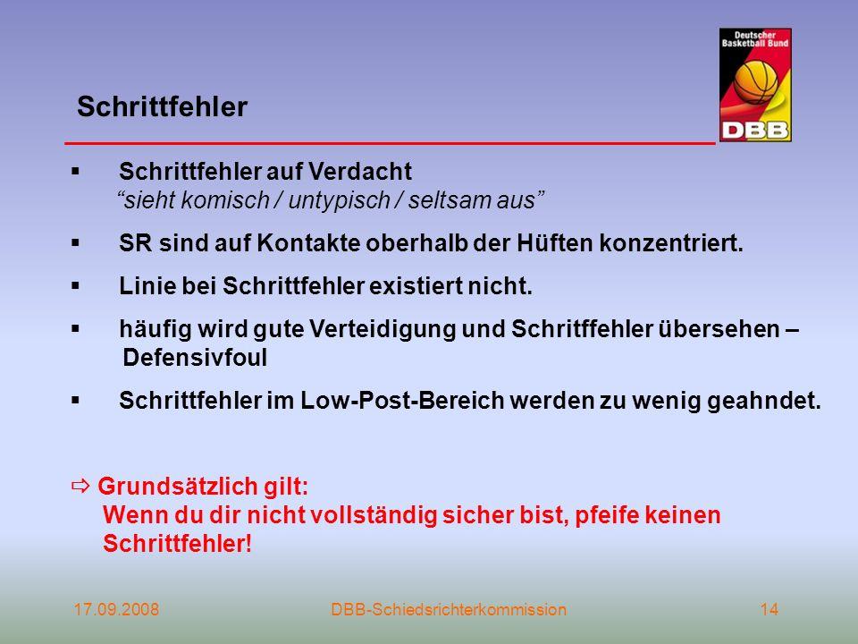 17.09.2008DBB-Schiedsrichterkommission14 Schrittfehler Schrittfehler auf Verdacht sieht komisch / untypisch / seltsam aus SR sind auf Kontakte oberhal