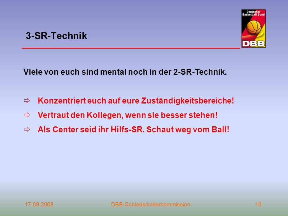 17.09.2008DBB-Schiedsrichterkommission16 3-SR-Technik Viele von euch sind mental noch in der 2-SR-Technik. Konzentriert euch auf eure Zuständigkeitsbe
