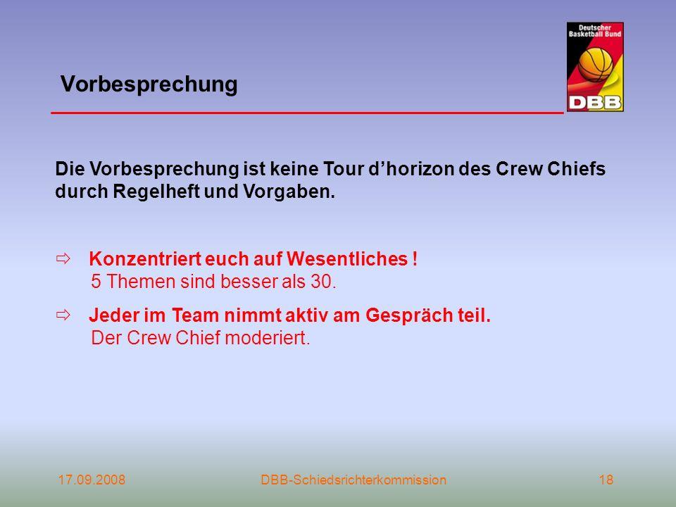 17.09.2008DBB-Schiedsrichterkommission18 Vorbesprechung Die Vorbesprechung ist keine Tour dhorizon des Crew Chiefs durch Regelheft und Vorgaben. Konze