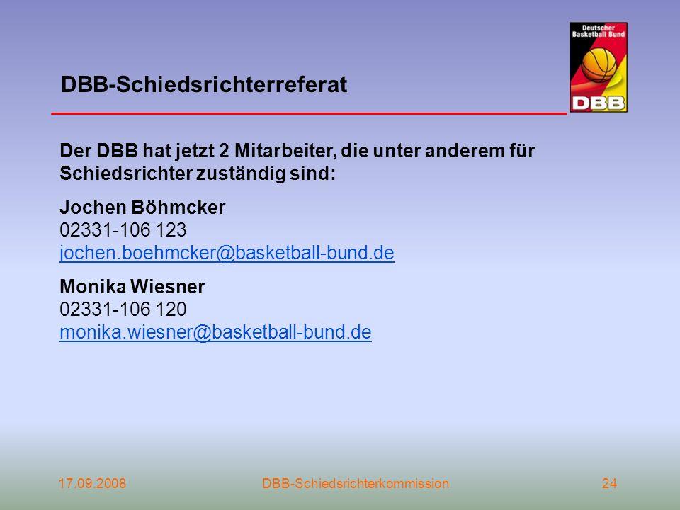 17.09.2008DBB-Schiedsrichterkommission24 DBB-Schiedsrichterreferat Der DBB hat jetzt 2 Mitarbeiter, die unter anderem für Schiedsrichter zuständig sin