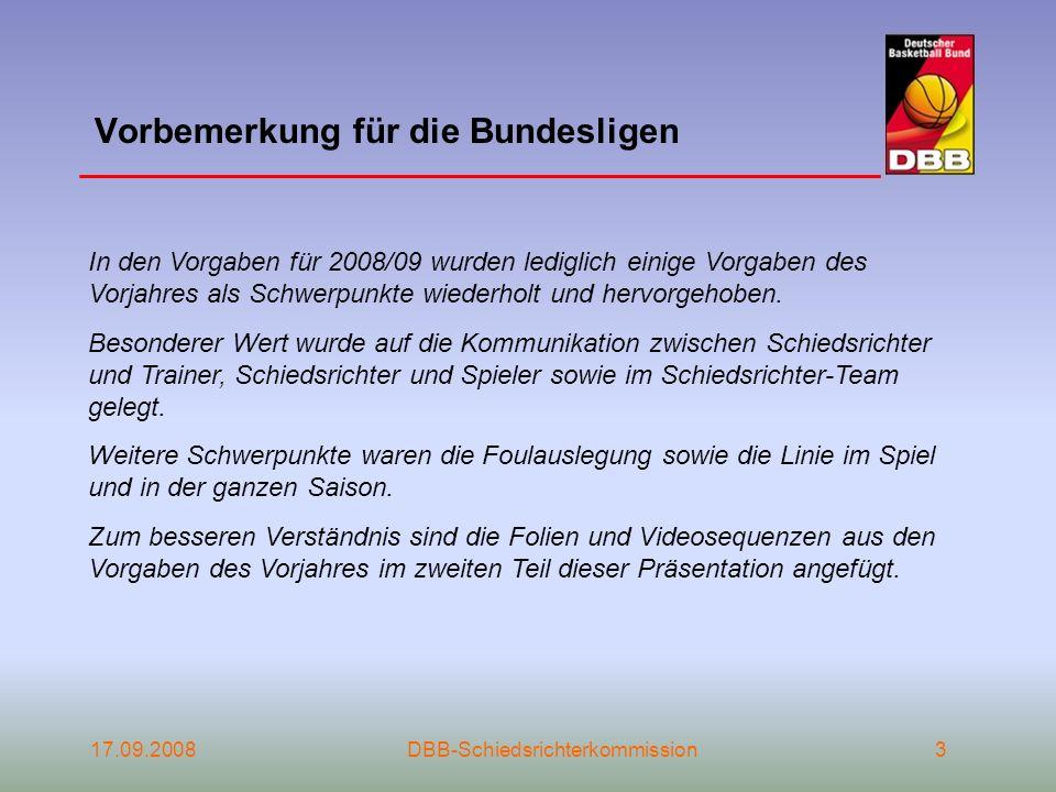 17.09.2008DBB-Schiedsrichterkommission3 Vorbemerkung für die Bundesligen In den Vorgaben für 2008/09 wurden lediglich einige Vorgaben des Vorjahres al