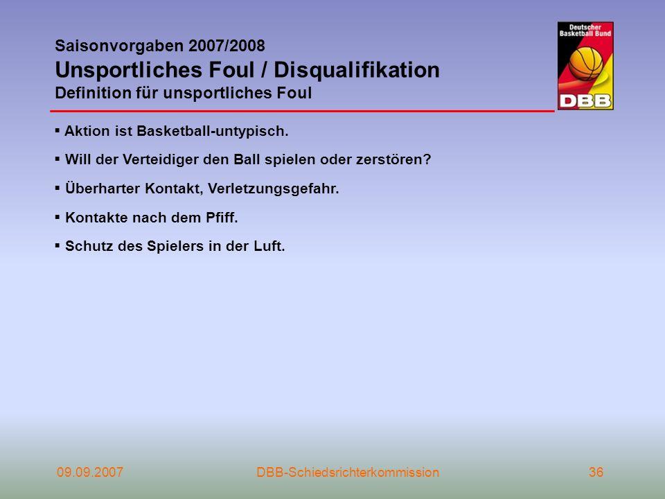 09.09.2007DBB-Schiedsrichterkommission36 Saisonvorgaben 2007/2008 Unsportliches Foul / Disqualifikation Definition für unsportliches Foul Aktion ist B