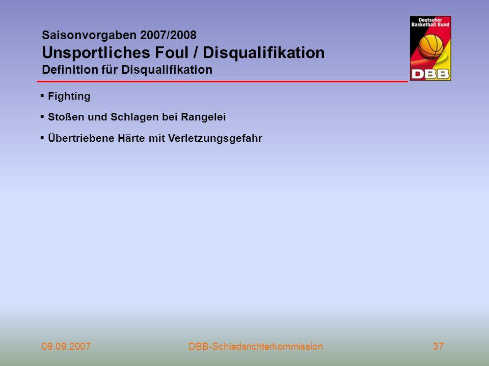 09.09.2007DBB-Schiedsrichterkommission37 Saisonvorgaben 2007/2008 Unsportliches Foul / Disqualifikation Definition für Disqualifikation Fighting Stoße