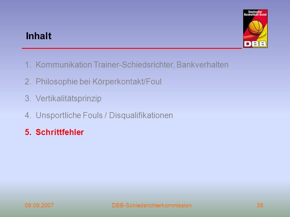 Inhalt 09.09.2007DBB-Schiedsrichterkommission38 1.Kommunikation Trainer-Schiedsrichter, Bankverhalten 2.Philosophie bei Körperkontakt/Foul 3.Vertikali