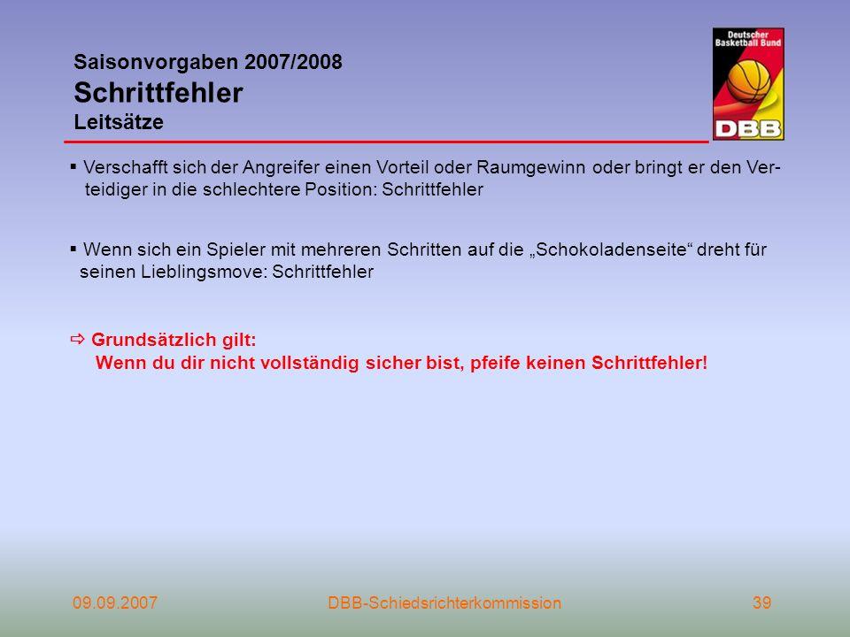 09.09.2007DBB-Schiedsrichterkommission39 Saisonvorgaben 2007/2008 Schrittfehler Leitsätze Verschafft sich der Angreifer einen Vorteil oder Raumgewinn