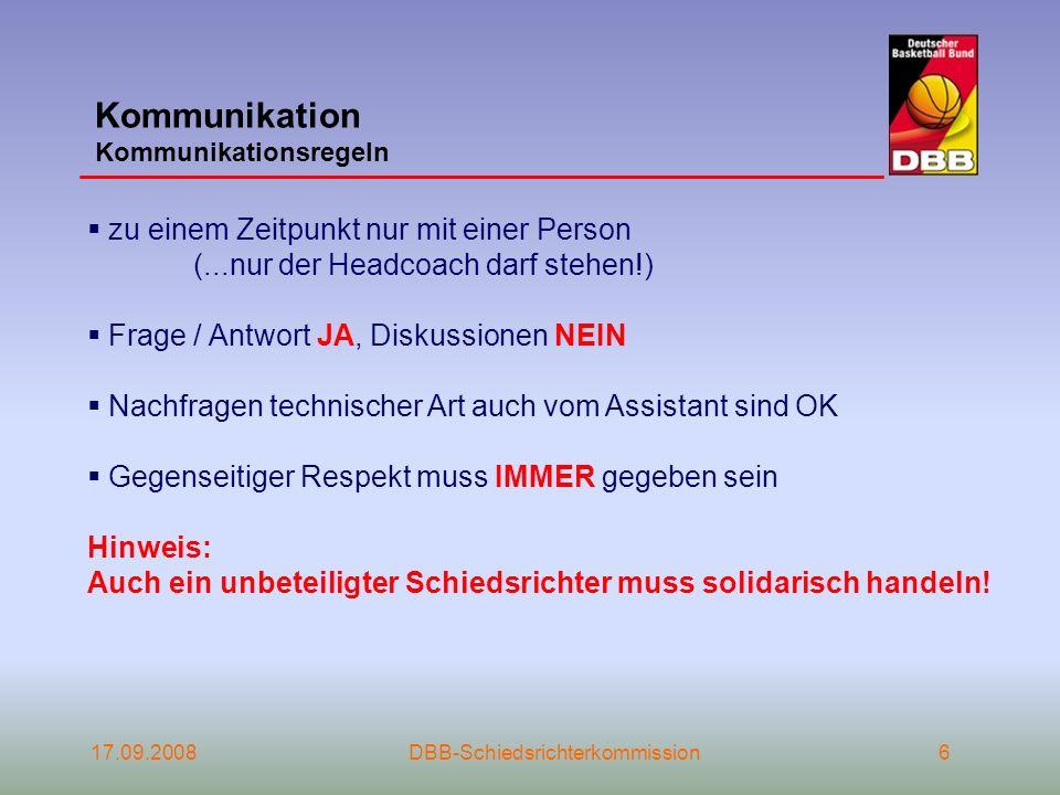 Kommunikation Kommunikationsregeln 17.09.2008DBB-Schiedsrichterkommission6 zu einem Zeitpunkt nur mit einer Person (...nur der Headcoach darf stehen!)