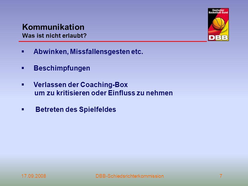 17.09.2008DBB-Schiedsrichterkommission7 Kommunikation Was ist nicht erlaubt? Abwinken, Missfallensgesten etc. Beschimpfungen Verlassen der Coaching-Bo