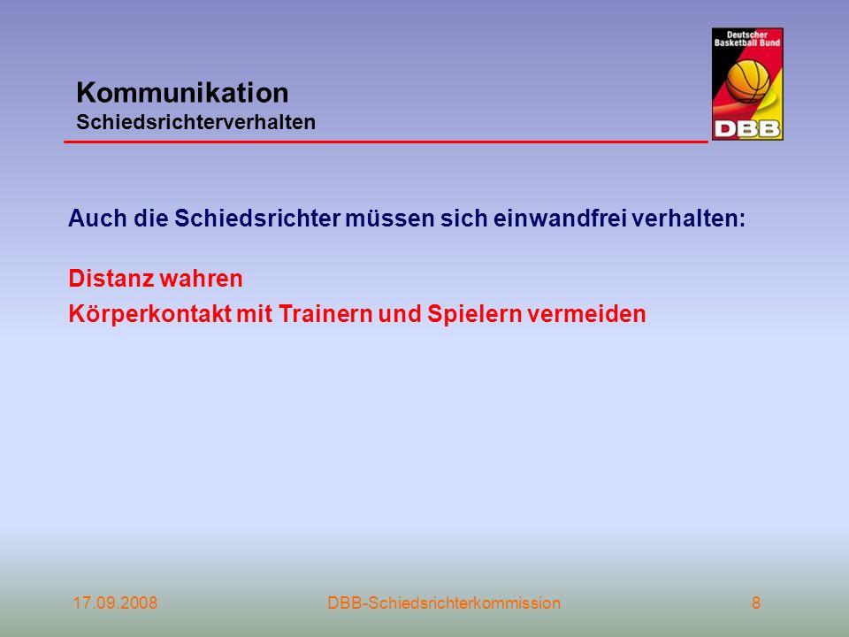 17.09.2008DBB-Schiedsrichterkommission8 Kommunikation Schiedsrichterverhalten Auch die Schiedsrichter müssen sich einwandfrei verhalten: Distanz wahre