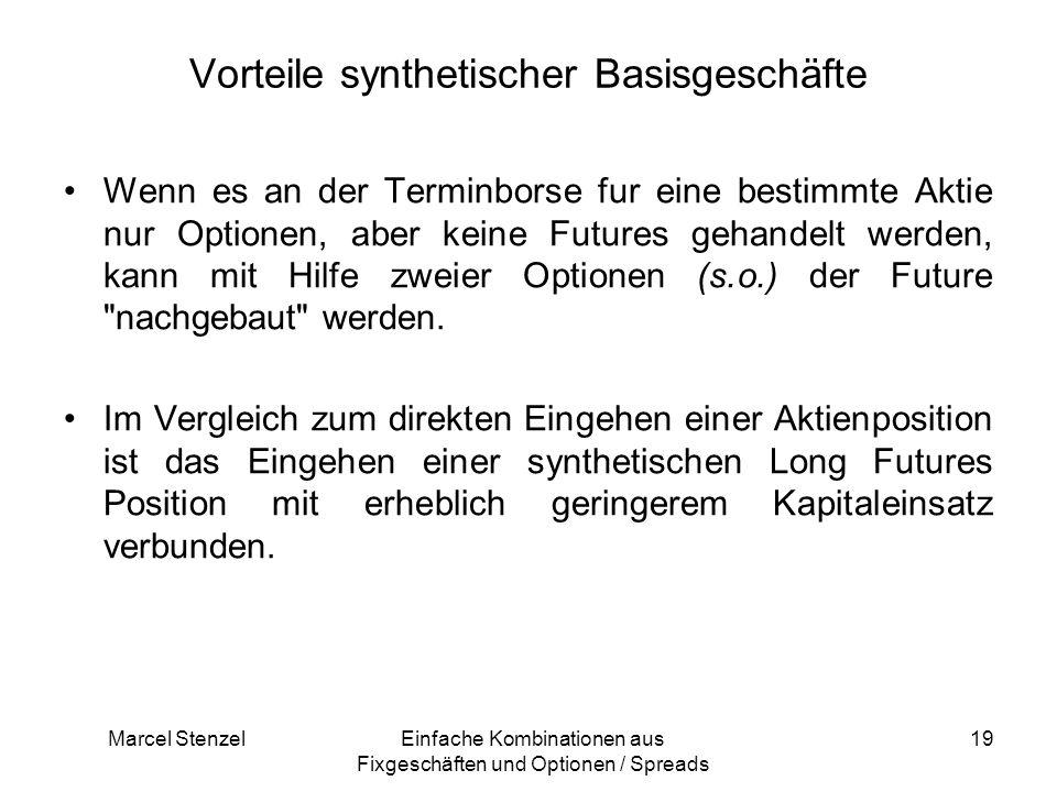Marcel StenzelEinfache Kombinationen aus Fixgeschäften und Optionen / Spreads 19 Vorteile synthetischer Basisgeschäfte Wenn es an der Terminborse fur