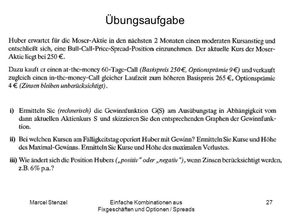 Marcel StenzelEinfache Kombinationen aus Fixgeschäften und Optionen / Spreads 27 Übungsaufgabe