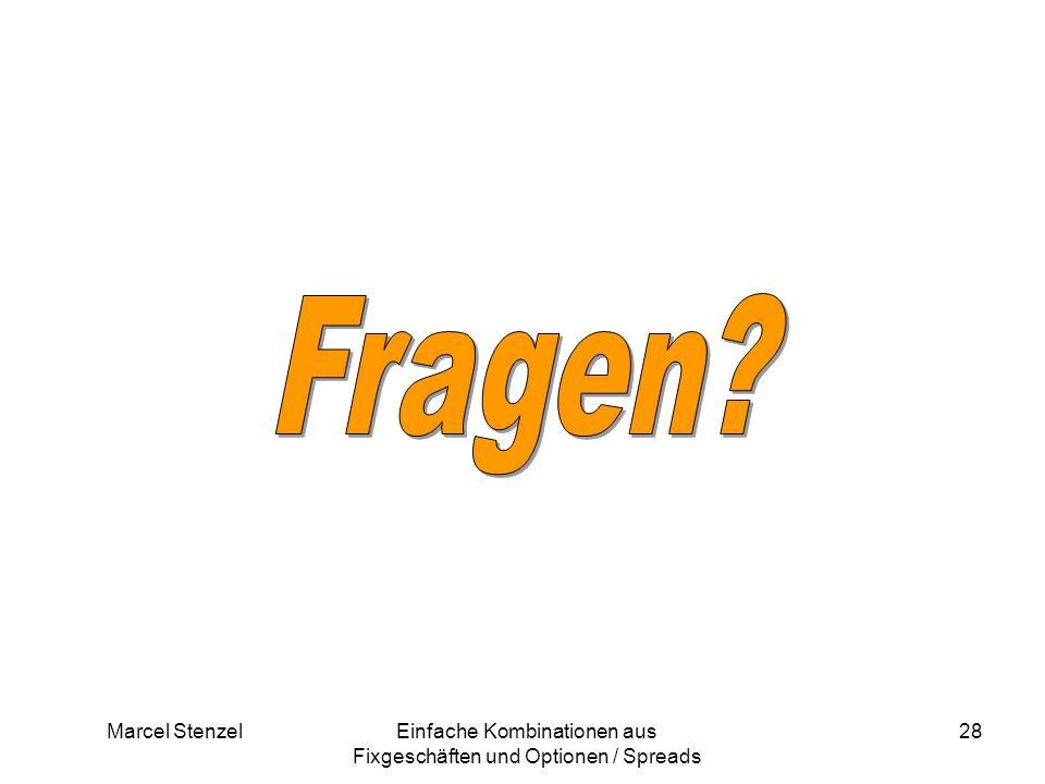 Marcel StenzelEinfache Kombinationen aus Fixgeschäften und Optionen / Spreads 28