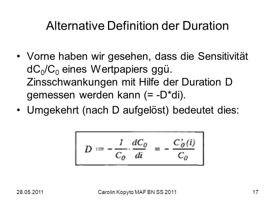 28.05.2011Carolin Kopyto MAF BN SS 201117 Alternative Definition der Duration Vorne haben wir gesehen, dass die Sensitivität dC 0 /C 0 eines Wertpapie