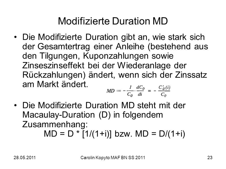28.05.2011Carolin Kopyto MAF BN SS 201123 Modifizierte Duration MD Die Modifizierte Duration gibt an, wie stark sich der Gesamtertrag einer Anleihe (b
