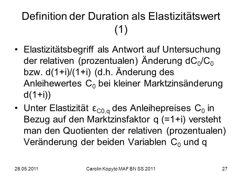 28.05.2011Carolin Kopyto MAF BN SS 201127 Definition der Duration als Elastizitätswert (1) Elastizitätsbegriff als Antwort auf Untersuchung der relati