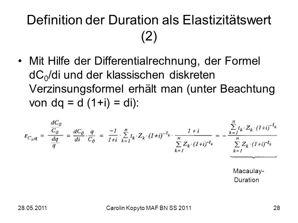 28.05.2011Carolin Kopyto MAF BN SS 201128 Definition der Duration als Elastizitätswert (2) Mit Hilfe der Differentialrechnung, der Formel dC 0 /di und