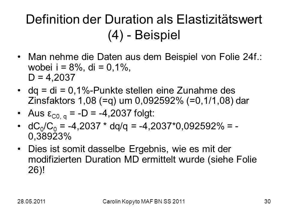 28.05.2011Carolin Kopyto MAF BN SS 201130 Definition der Duration als Elastizitätswert (4) - Beispiel Man nehme die Daten aus dem Beispiel von Folie 2