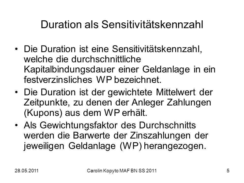 28.05.2011Carolin Kopyto MAF BN SS 20115 Duration als Sensitivitätskennzahl Die Duration ist eine Sensitivitätskennzahl, welche die durchschnittliche