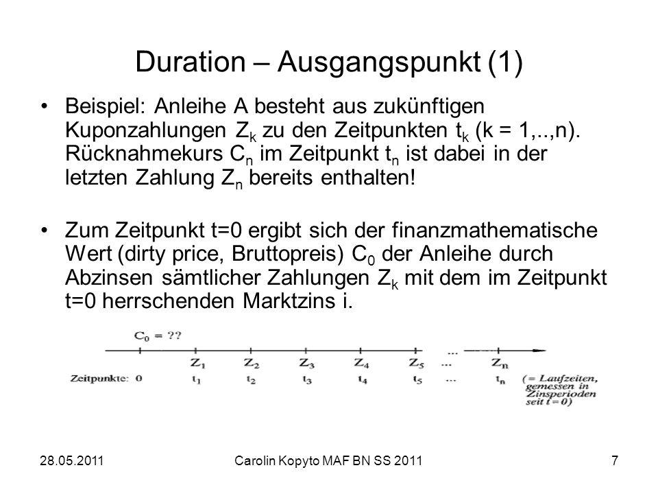 28.05.2011Carolin Kopyto MAF BN SS 20117 Duration – Ausgangspunkt (1) Beispiel: Anleihe A besteht aus zukünftigen Kuponzahlungen Z k zu den Zeitpunkte