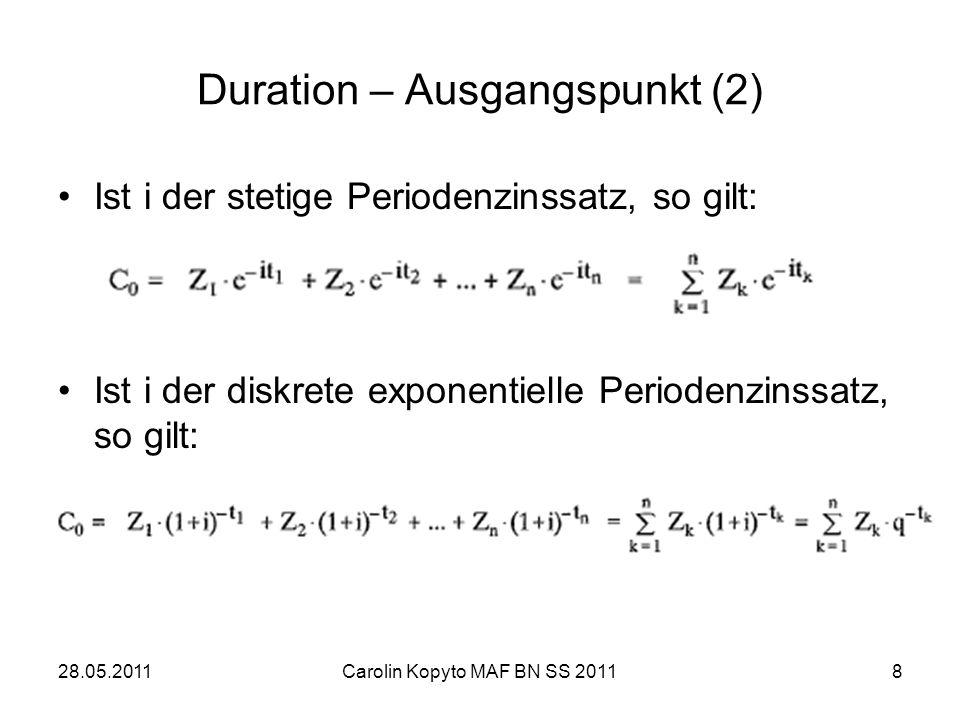 28.05.2011Carolin Kopyto MAF BN SS 20118 Duration – Ausgangspunkt (2) Ist i der stetige Periodenzinssatz, so gilt: Ist i der diskrete exponentielle Pe