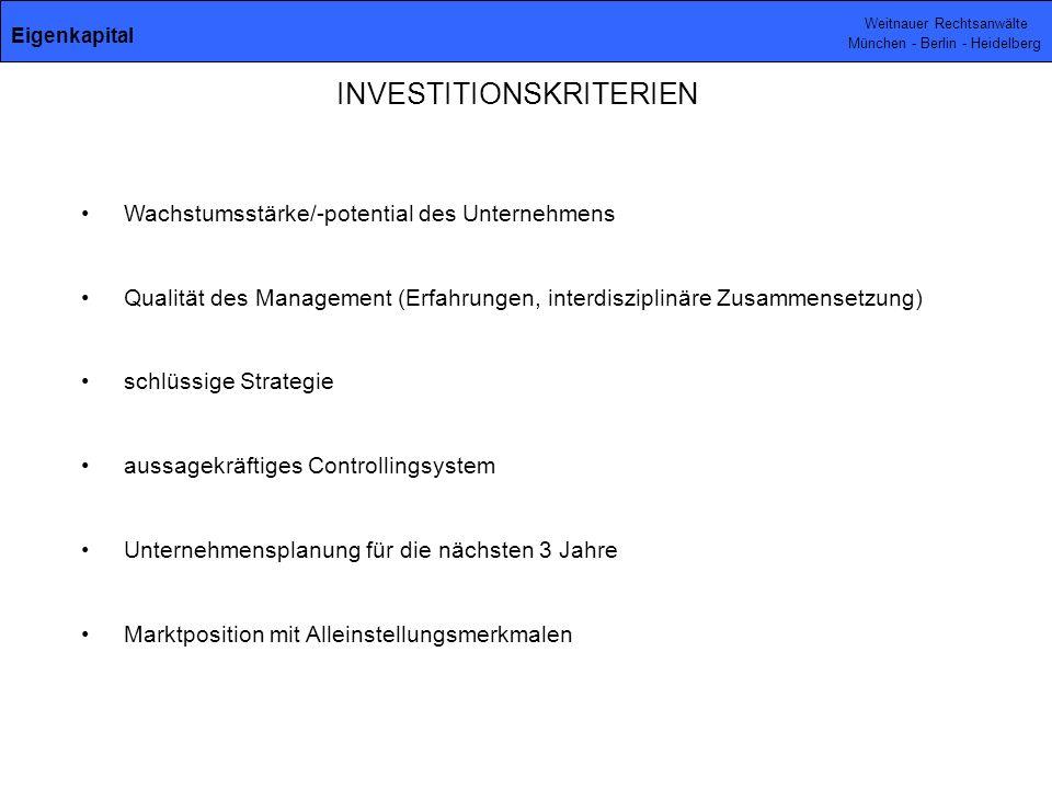 Weitnauer Rechtsanwälte München - Berlin - Heidelberg INVESTITIONSKRITERIEN Wachstumsstärke/-potential des Unternehmens Qualität des Management (Erfah