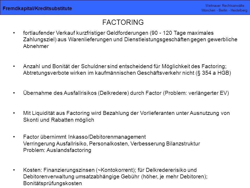 Weitnauer Rechtsanwälte München - Berlin - Heidelberg FACTORING fortlaufender Verkauf kurzfristiger Geldforderungen (90 - 120 Tage maximales Zahlungsz