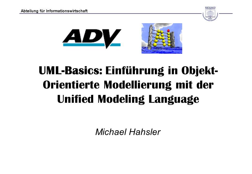 Abteilung für Informationswirtschaft UML-Basics: Einführung in Objekt- Orientierte Modellierung mit der Unified Modeling Language Michael Hahsler