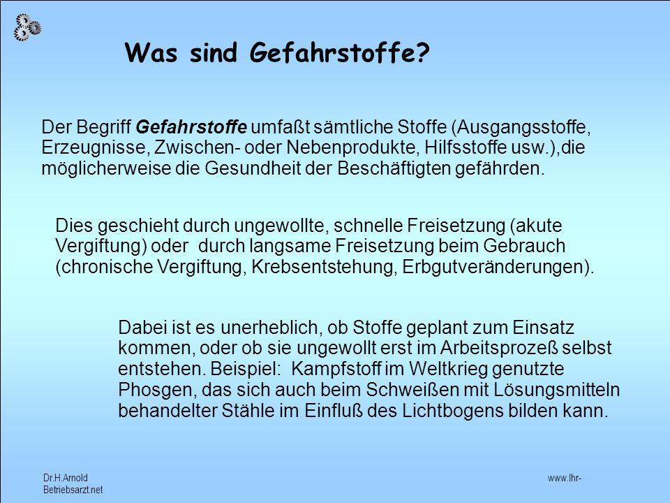 Dr.H.Arnold www.Ihr- Betriebsarzt.net Was sind Gefahrstoffe .