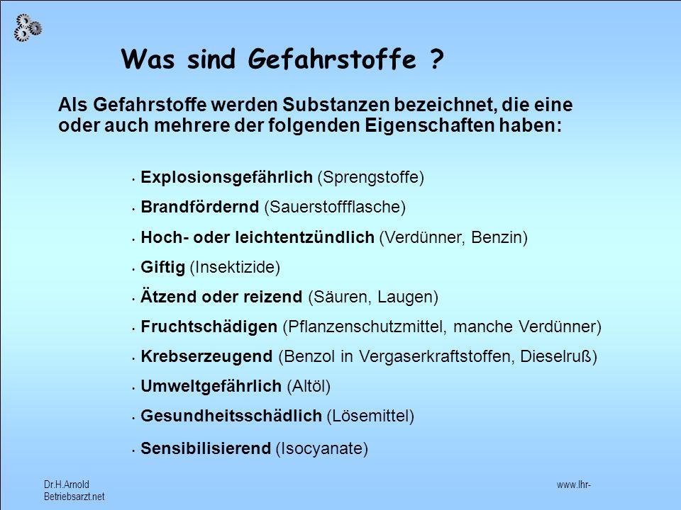 Dr.H.Arnold www.Ihr- Betriebsarzt.net Der Umgang mit Gefahrstoffen wird im Chemikaliengesetz und in der Gefahrstoffverordnung geregelt