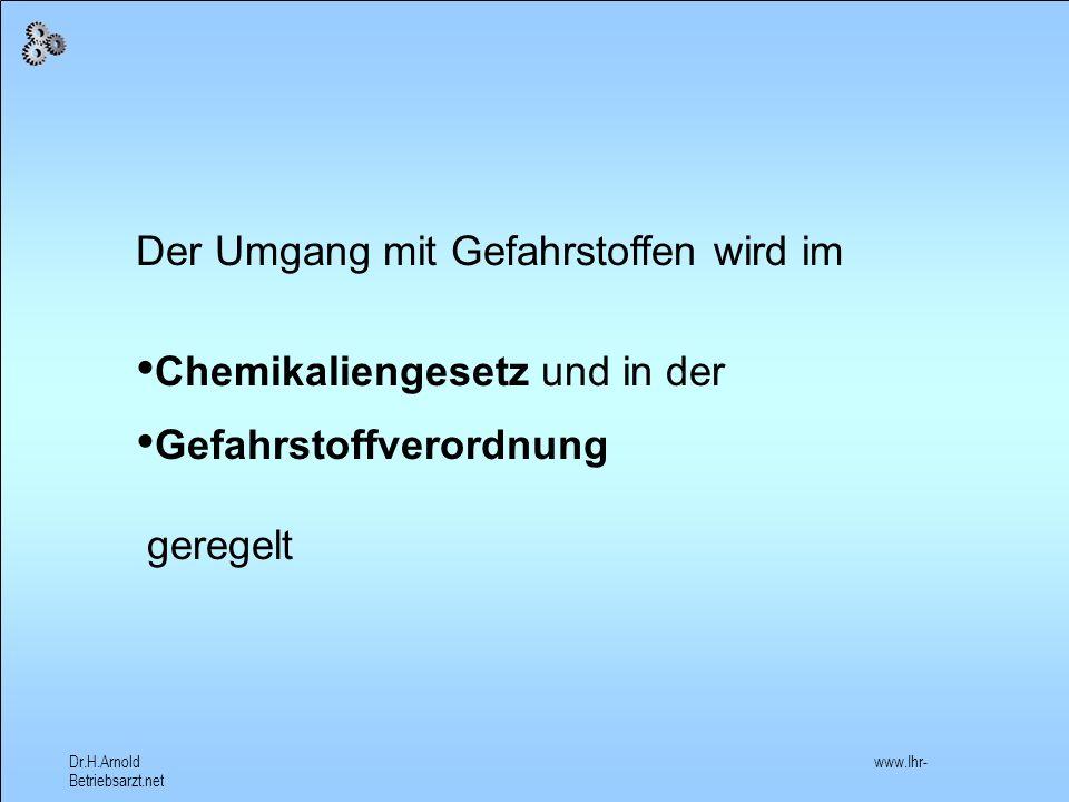 Dr.H.Arnold www.Ihr- Betriebsarzt.net Schutz von Mensch und Umwelt vor gefährlichen Stoffen und Zubereitungen Betrifft: giftig, ätzend, reizend, sensibilisierend, brandgefährdend, krebserzeugend.......