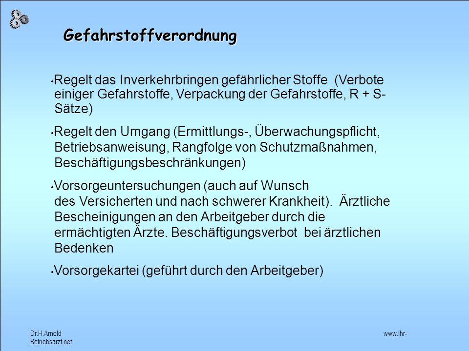 Dr.H.Arnold www.Ihr- Betriebsarzt.net Informationen zu Gefahrstoffen Kennzeichnung der Gebinde Prospekte des Herstellers / Lieferanten genormtes Sicherheitsdatenblatt (wird vom Hersteller oder Vertreiber dem Verwender kostenfrei zur Verfügung gestellt – Dies ist seine Pflicht!) Gefahrstoffdatenbanken (z.B.