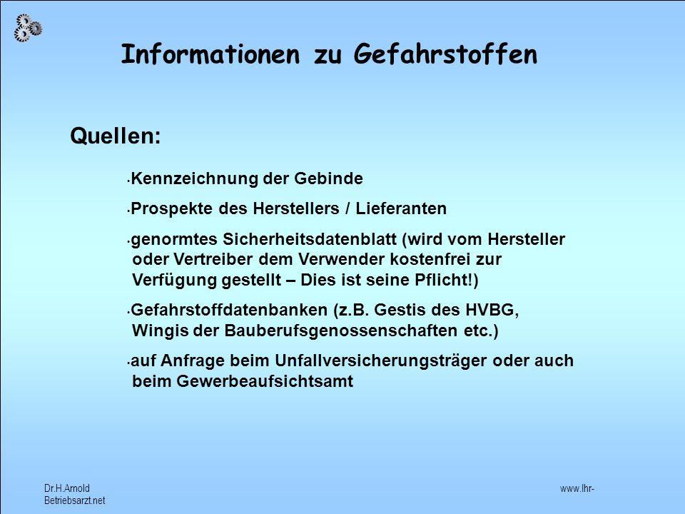 Dr.H.Arnold www.Ihr- Betriebsarzt.net Maßnahmen bei Kontakt mit Gefahrstoffen 1.Verzicht auf den Einsatz der Schadfaktoren -Austausch giftiger gegen weniger giftige oder ungiftige Stoffe 2.