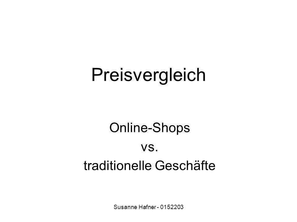 Susanne Hafner - 0152203 Preisvergleich Online-Shops vs. traditionelle Geschäfte