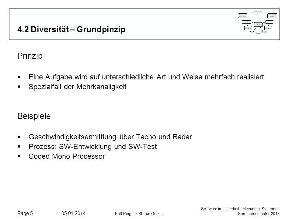 Software in sicherheitsrelevanten Systemen Sommersemester 2013 05.01.2014 Ralf Pinger / Stefan Gerken Page 5 4.2 Diversität – Grundpinzip Prinzip Eine