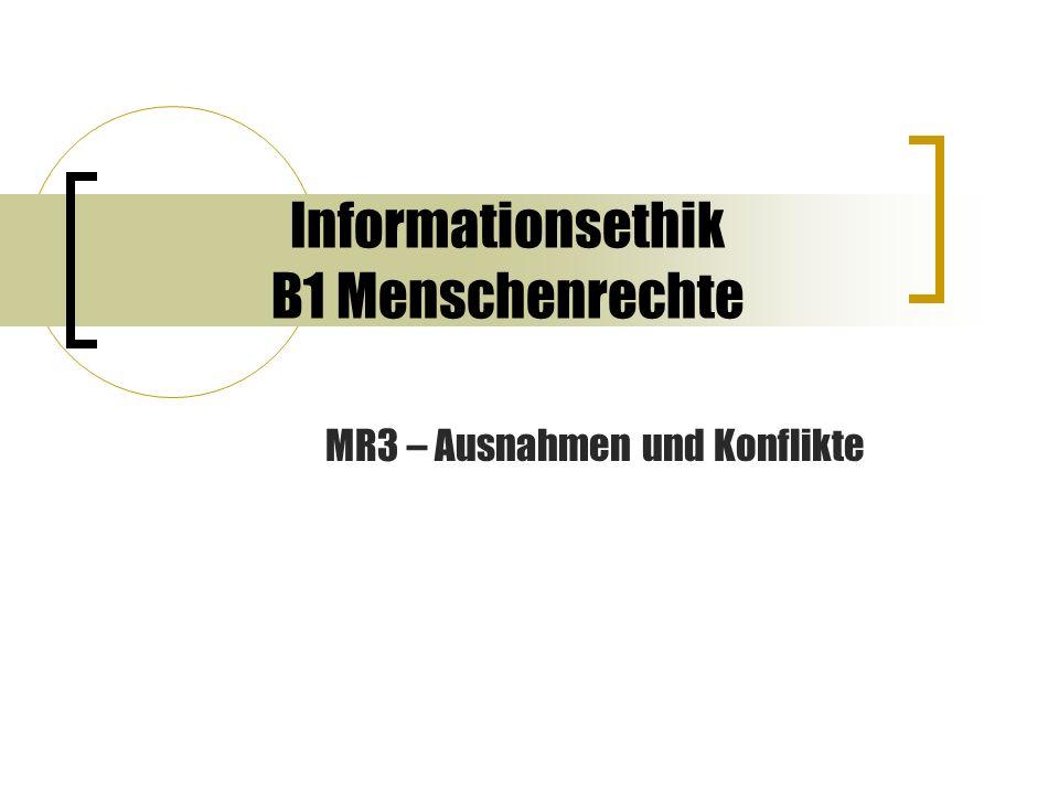 Informationsethik B1 Menschenrechte MR3 – Ausnahmen und Konflikte